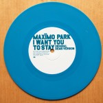 Maximo Park - I Want You To Stay (Part 2) - Blue Vinyl 7